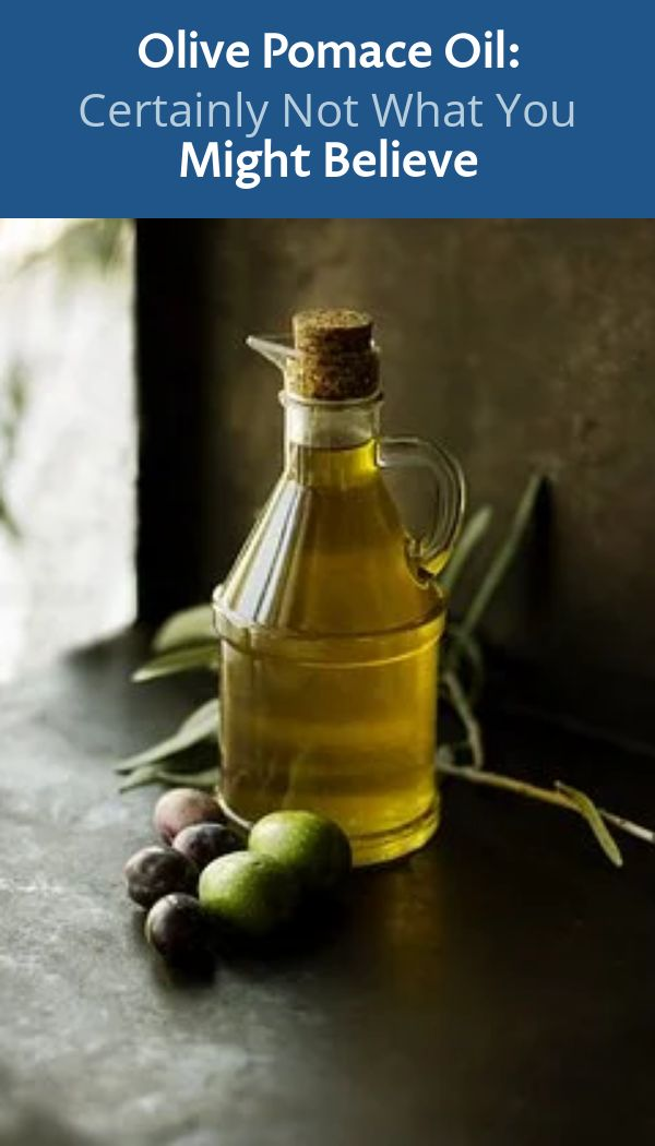 Olive Pomace Oil: Certainly Not What You Might Believe