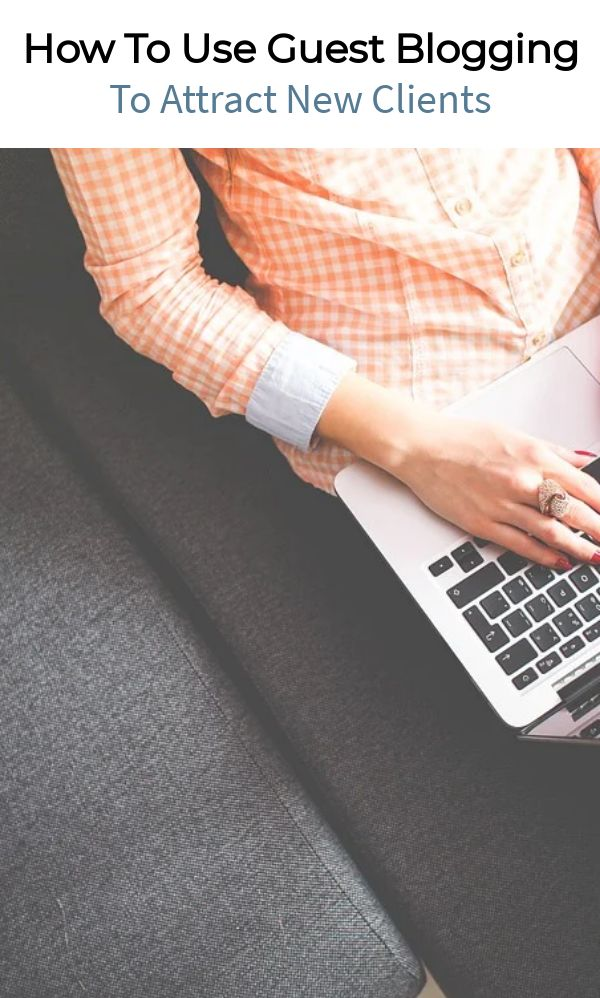 How To Use Guest Blogging To Attract New Clients